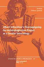 Logo:Albert Schweitzer's Thoroughgoing De-eschatologization Project as a Secular Soteriology
